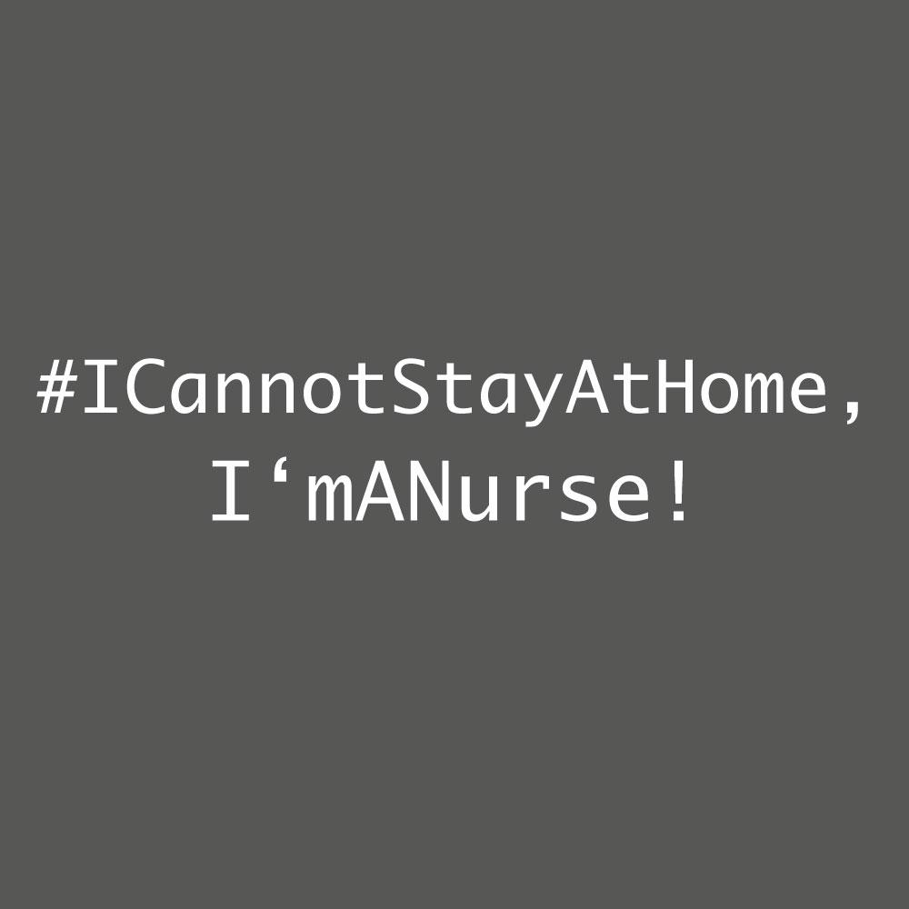 #ICannotStayAtHome, I'mANurse!